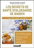 Le grand livre des secrets de santé d'Hildegarde de Bingen : Allergies, problèmes...