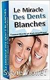 blanchiment des dents naturellement: Comment blanchir ses dents naturemment sans aller chez le dentiste ou acheter des...