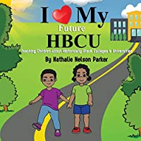 I Love my Future HBCU: Teaching Children About Historically Black Colleges & Universites
