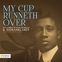 My Cup Runneth Over: the Complete Piano Works of