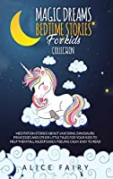 Magic Dreams Bedtime Stories for Kids Collection: Meditation Stories About Unicorns, Dinosaurs, Princesses And Other Little Tales For Your Kids To Help Them Fall Asleep easily, Feeling Calm. Easy to Read