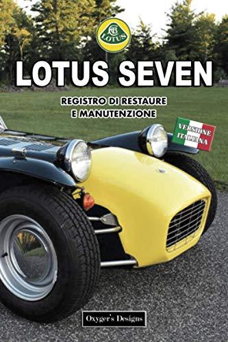 LOTUS SEVEN: REGISTRO DI RESTAURE E MANUTENZIONE (Edizioni italiane) (Italian Edition)