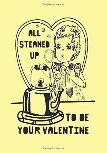 ALL STEAMED UP TO BE YOUR VALENTINE: A Funny Gift Journal...