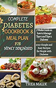 COMPLETE DIABETES COOKBOOK & MEAL PLAN FOR NEWLY DIAGNOSED: 3 Weeks Guide on how to Manage Type 1 and Type 2 Diabetes; 2020 Simple and Easy Recipes for People with Diabetes