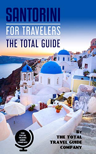 SANTORINI FOR TRAVELERS. The total guide: The comprehensive traveling guide for all your traveling needs. By THE TOTAL TRAVEL GUIDE COMPANY (EUROPE FOR TRAVELERS) (English Edition)