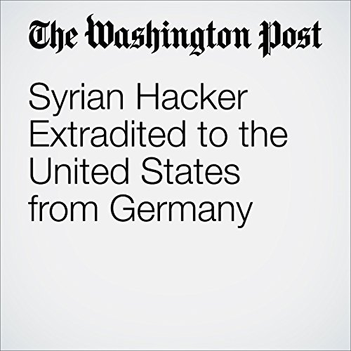 Syrian Hacker Extradited to the United States from Germany audiobook cover art