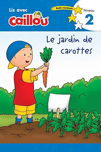 Caillou: Le Jardin de Carottes - Lis Avec Caillou, Niveau 2 (French Édition of Caillou: The Carrot Patch)