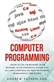 COMPUTER PROGRAMMING: 4 books in 1: SQL for Beginners, C# for Beginners, C# for Intermediate, Hacking with Kali Linux, Everything you Need for Mastering Programming & Cyber Security - Andrew Sutherland