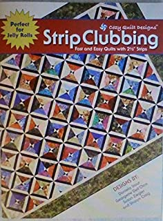 Strip Clubbing : Fast and Easy Quilts with 2 1/2 Strips