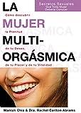 La mujer multiorgásmica: Cómo descubrir la plenitud de tu deseo, de tu placer y de tu vitalidad (Spanish Edition)