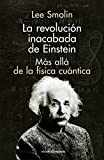 LA REVOLUCIÓN INACABADA DE EINSTEIN: Más allá de la física cuántica (ENSAYO)