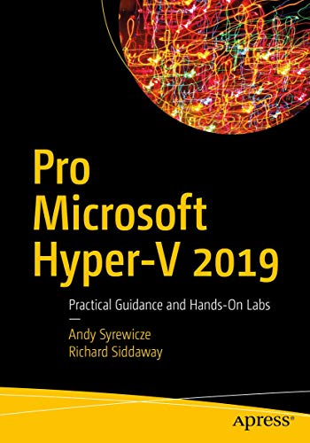 Pro Microsoft Hyper-V 2019: Practical Guidance and Hands-On Labs