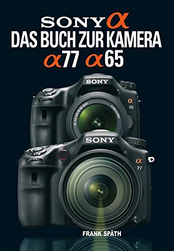 Sony Alpha 77 / Alpha 65: Das Buch zur Kamera