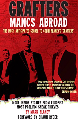 Grafters: Mancs Abroad: More Inside Stories from Europe's Most Prolific Sneak Thieves (English Edition)