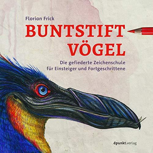 Buntstiftvögel: Die gefiederte Zeichenschule für Einsteiger und Fortgeschrittene