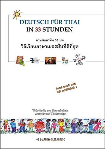 Deutsch für Thailänder in 33 Stunden mit CD /German for Thai in 33 Lessons with CD: Deutsch für Thailänder. Mit vielen praktischen Dialogen und ... (Europäische Sprachen für Thailänder)