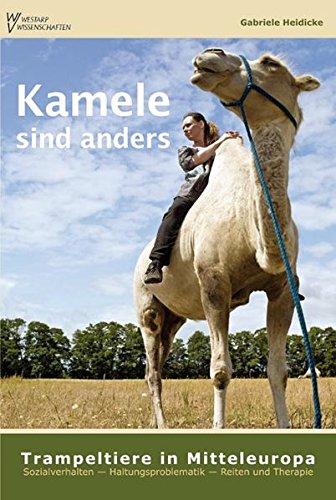Kamele sind anders – Trampeltiere in Mitteleuropa: Sozialverhalten – Haltungsproblematik – Reiten und Therapie
