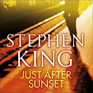 Just After Sunset                   By:                                                                                                                                 Stephen King                               Narrated by:                                                                                                                                 Stephen King,                                                                                        Holter Graham,                                                                                        Mare Winningham,                   and others                 Length: 14 hrs and 48 mins     193 ratings     Overall 4.2