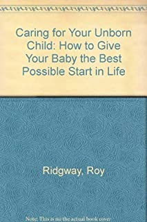 Caring for Your Unborn Child: How to Give Your Baby the Best Possible Start in Life