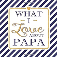 What I Love About Papa: Fill In The Blank Love Books - Personalized Keepsake Notebook - Prompted Guide Memory Journal Nautical Blue Stripes (Awesome Dads)