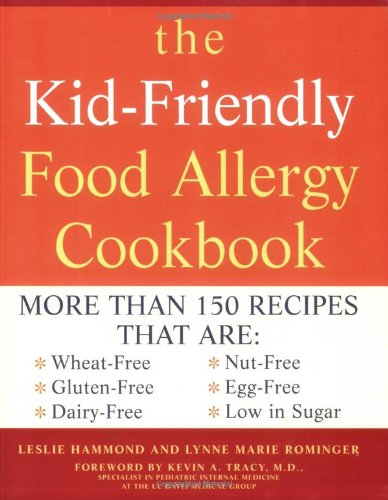 Kid Friendly Food Allergy Cookbook: More Than 150 Recipes That Are Wheat-Free, Gluten-Free, Dairy Free, Nut Free, Egg Free, Low in Sugar