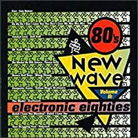 80's New Wave 2: Electronic Eighties
