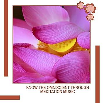 Know The Omniscient Through Meditation Music