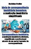 Ideia de correspondencia imobiliaria inovadora: a mediacao imobiliaria simplificada: Correspondencia imobiliaria: a mediacao imobiliaria eficiente, ... de um portal inovador de correspondência