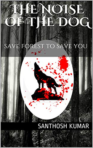 the noise of the dog: save forest to save you (English Edition)