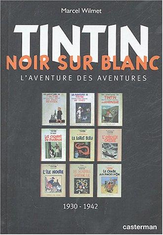 Tintin Noir Sur Blanc: L'aventure Des Aventures 1930 - 1942