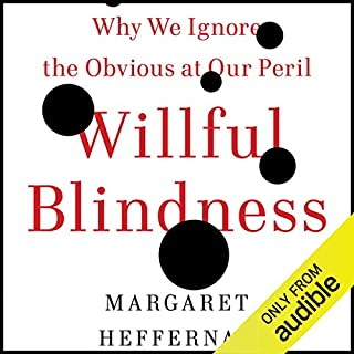 Willful Blindness     Why We Ignore the Obvious at Our Peril              By:                                                                                                                                 Margaret Heffernan                               Narrated by:                                                                                                                                 Margaret Heffernan                      Length: 11 hrs and 29 mins     61 ratings     Overall 4.5