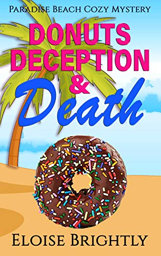 Donuts, Deception, and Death: A Cozy Murder Mystery (Paradise Beach Cozy Mystery Book 1) by [Eloise Brightly]