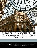 Annales De La Société Libre Des Beaux-Arts: Depuis Son Origine (French Edition)