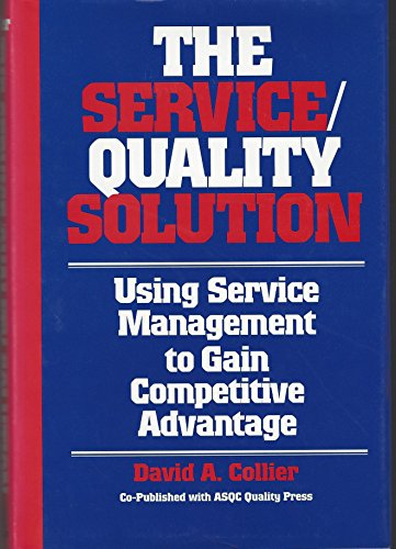 The Service/Quality Solution: Using Management to Gain Competitive Advantage: Using Service Management to Gain Competitive Advantage