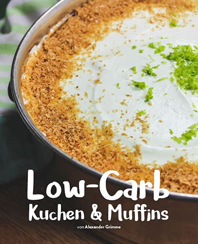 Low-Carb Kuchen & Muffins (49 Low-Carb Backrezepte ohne Mehl) von Essen ohne Kohlenhydrate