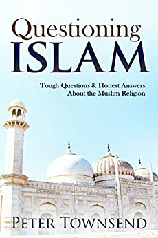 Questioning Islam: Tough Questions & Honest Answers About the Muslim Religion by [Peter Townsend]