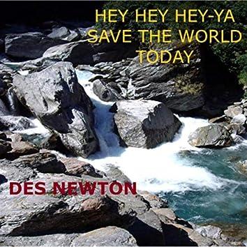 Hey Hey Hey-Ya Save the World Today
