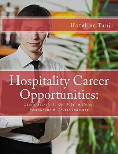 Hospitality Career Opportunities: Learn Secrets to Get Jobs in Hotel, Restaurant & Cruise Industry