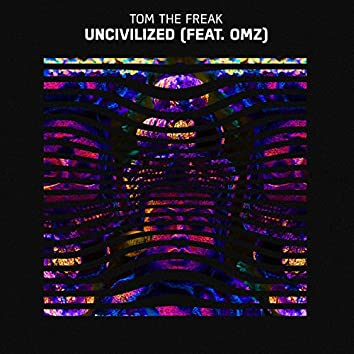 Uncivilized (feat. OMZ)