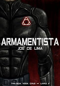 Armamentista (Trilogia Vera Cruz Livro 2) por [Joe de Lima]