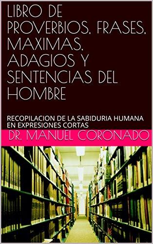 LIBRO DE PROVERBIOS, FRASES, MAXIMAS, ADAGIOS Y SENTENCIAS DEL HOMBRE: RECOPILACION DE...