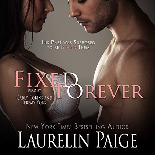 Fixed Forever, Book 5                   By:                                                                                                                                 Laurelin Paige                               Narrated by:                                                                                                                                 Carly Robins,                                                                                        Jeremy York                      Length: 9 hrs and 28 mins     2 ratings     Overall 5.0