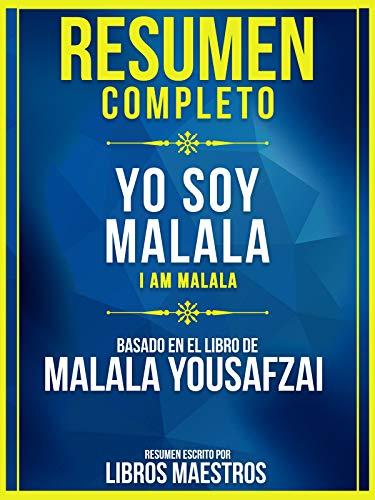 RESUMEN COMPLETO: Yo Soy Malala (I Am Malala): Basado En El Libro De Malala Yousafzai Y Christina Lamb