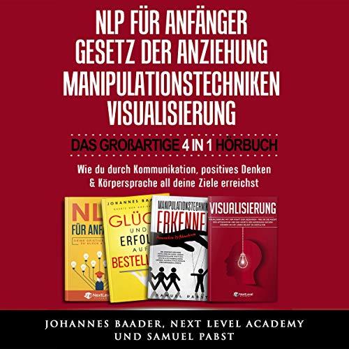 Nlp Für Anfänger - Gesetz Der Anziehung - Manipulationstechniken - Visualisierung: Das großartige 4 in 1 Buch Titelbild