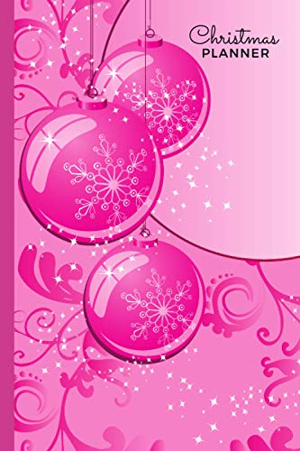 Christmas Planner: Pink Sparkle Ornament Cover / 12-Week To Do List Notebook / Checklist Organizer with Monthly Calendars / 6x9 Size Logbook / Event Planning Gift