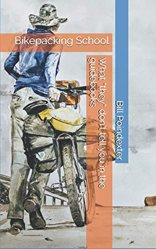 Bikepacking School: What 'they' don't tell you in the guidebooks: 1 (Whole Earth Guide)