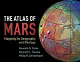 The Atlas of Mars: Mapping its Geography and Geology (English Edition)