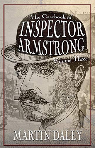 Book: The Casebook of Inspector Armstrong - Volume 3 by Martin Daley