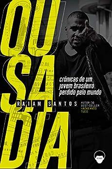Ousadia: Crônicas de Um Jovem Brasileiro Perdido Pelo Mundo por [Raiam Santos, Leandro Ice, André Cappelletto]