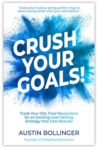 Crush Your Goals!: Trade Your Old, Tired Resolutions for a Goal Setting Strategy that Gets Results!
